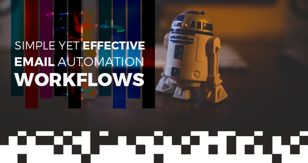 Simple yet effective Email Marketing Automation workflows